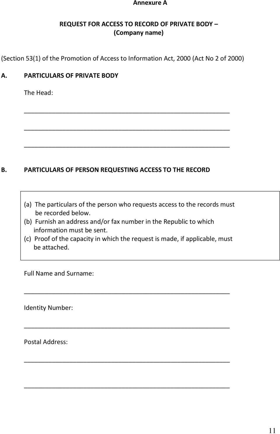PARTICULARS OF PERSON REQUESTING ACCESS TO THE RECORD (a) The particulars of the person who requests access to the records must be recorded below.