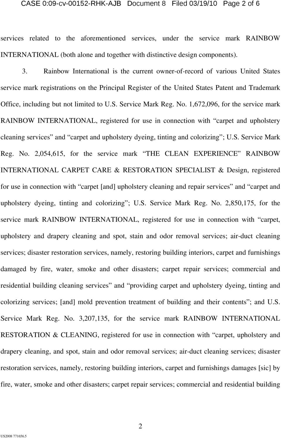Rainbow International is the current owner-of-record of various United States service mark registrations on the Principal Register of the United States Patent and Trademark Office, including but not