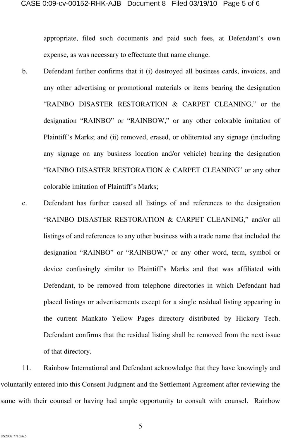 CLEANING, or the designation RAINBO or RAINBOW, or any other colorable imitation of Plaintiff s Marks; and (ii) removed, erased, or obliterated any signage (including any signage on any business
