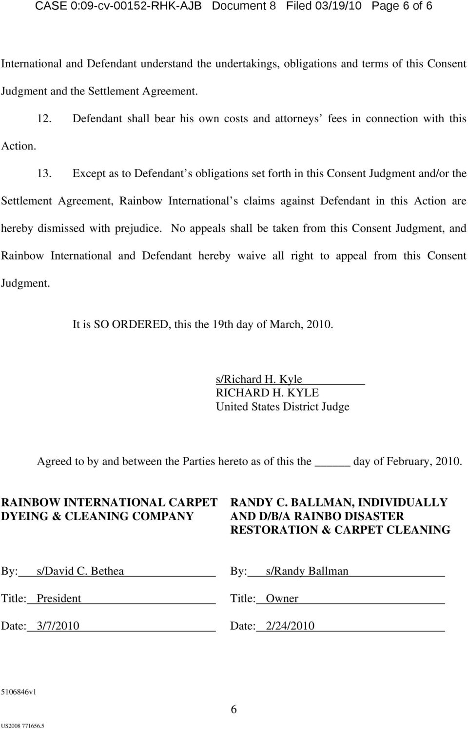 Except as to Defendant s obligations set forth in this Consent Judgment and/or the Settlement Agreement, Rainbow International s claims against Defendant in this Action are hereby dismissed with