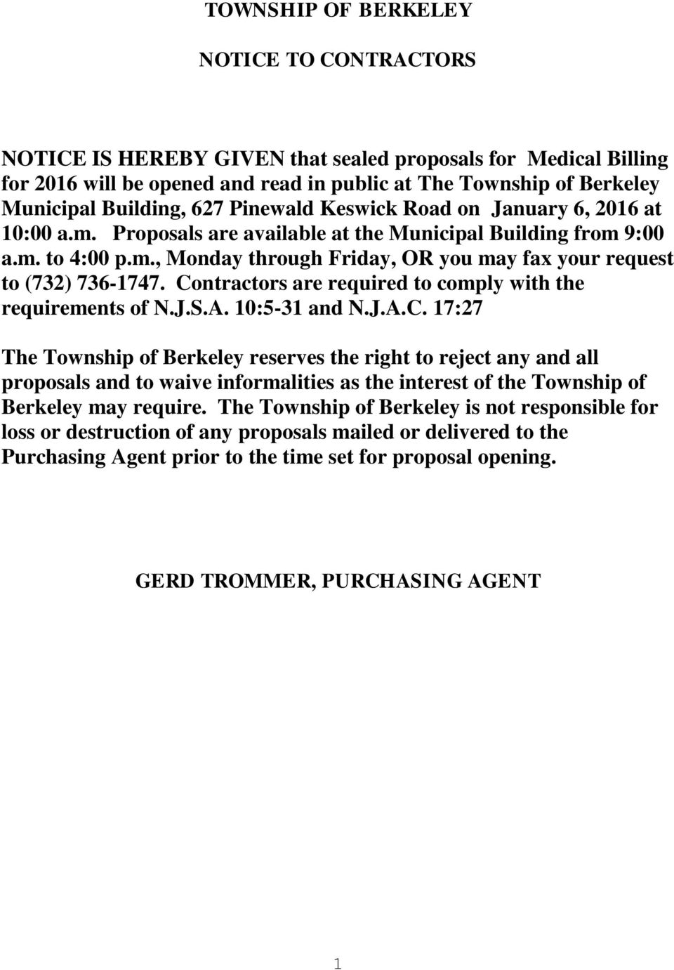 Contractors are required to comply with the requirements of N.J.S.A. 10:5-31 and N.J.A.C. 17:27 The Township of Berkeley reserves the right to reject any and all proposals and to waive informalities as the interest of the Township of Berkeley may require.