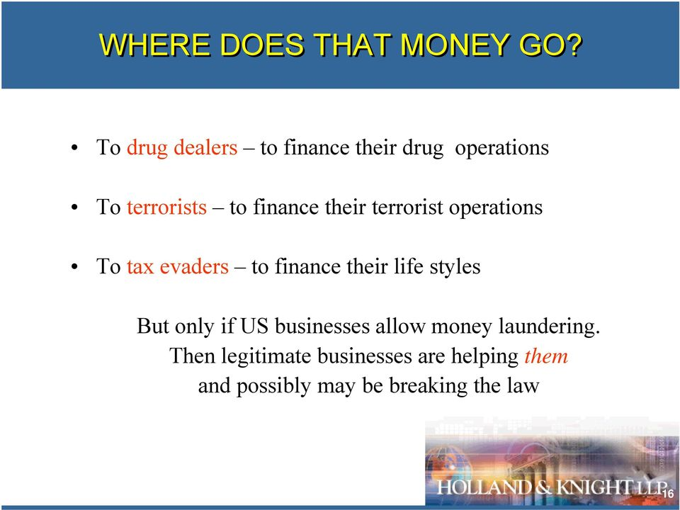 their terrorist operations To tax evaders to finance their life styles But