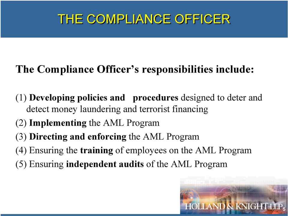 financing (2) Implementing the AML Program (3) Directing and enforcing the AML Program (4)