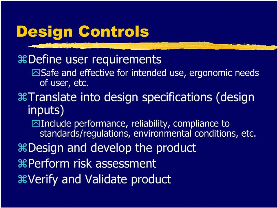 Translate into design specifications (design inputs) Include performance, reliability,