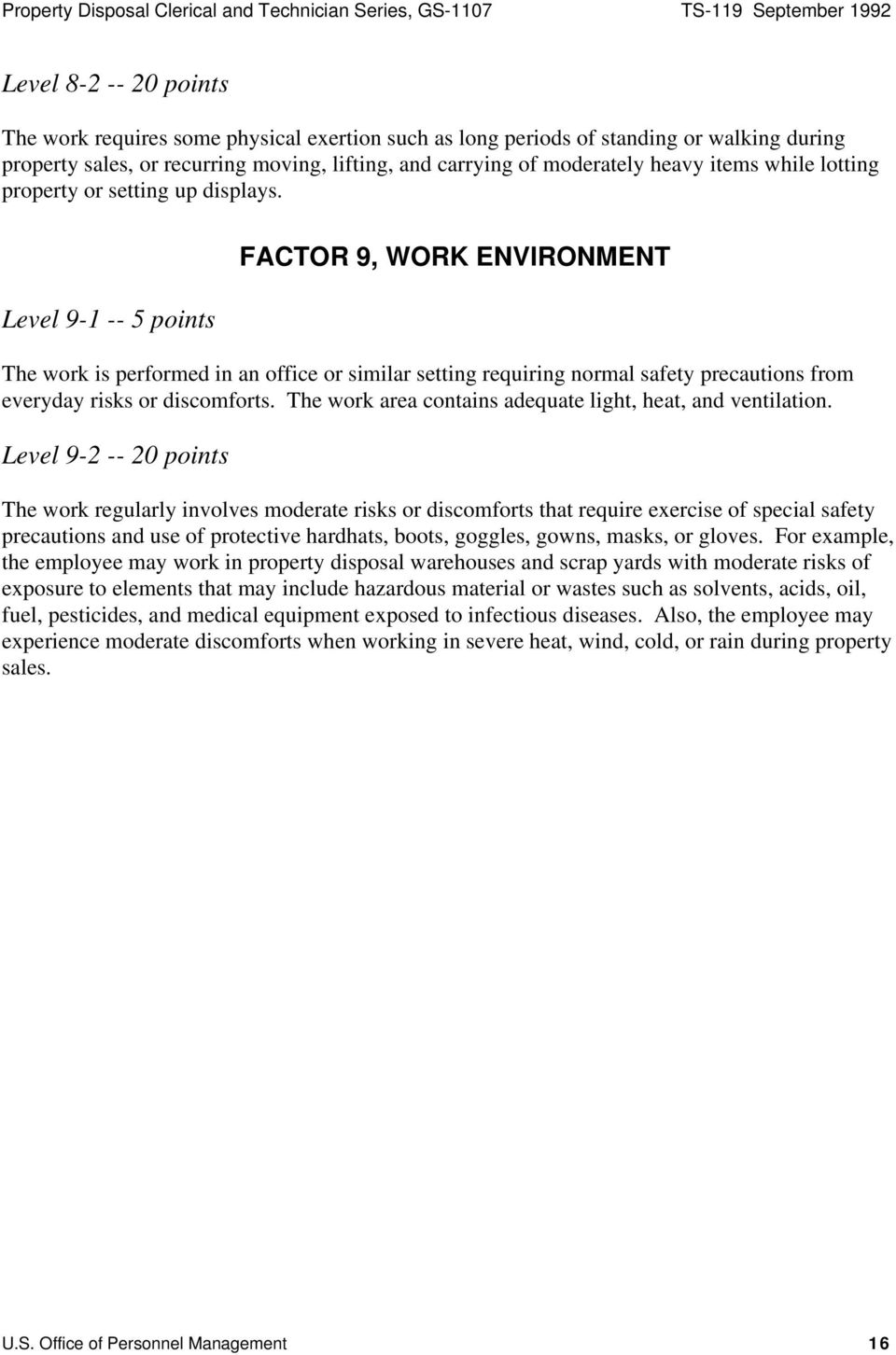 Level 9-1 -- 5 points FACTOR 9, WORK ENVIRONMENT The work is performed in an office or similar setting requiring normal safety precautions from everyday risks or discomforts.