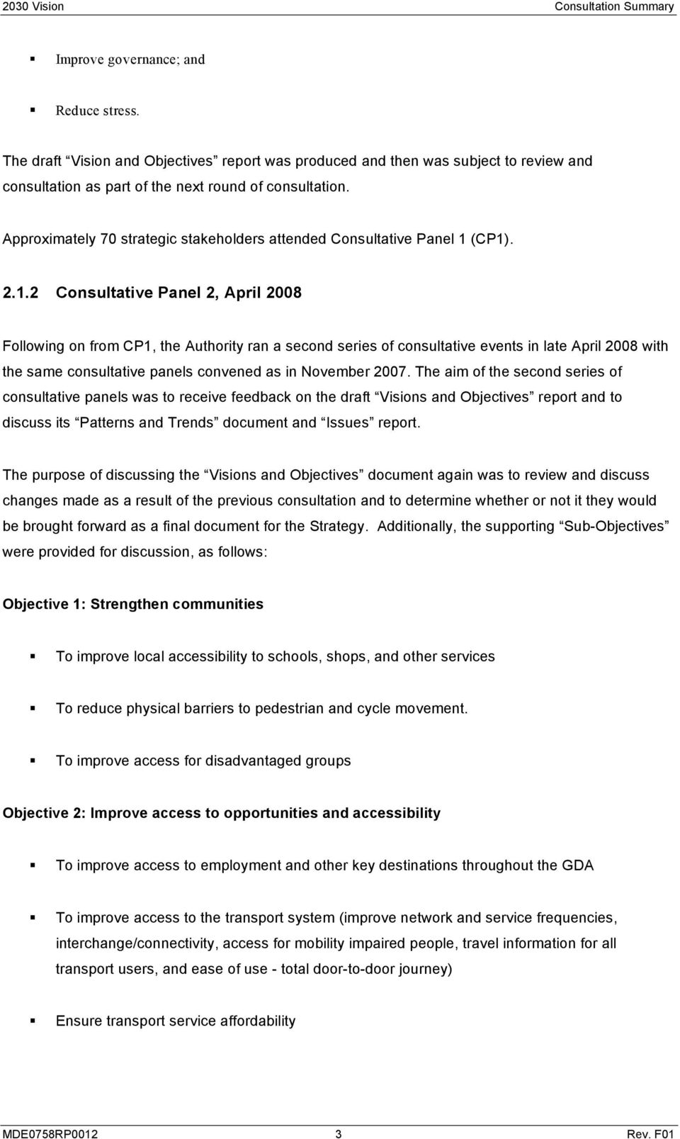 (CP1). 2.1.2 Consultative Panel 2, April 2008 Following on from CP1, the Authority ran a second series of consultative events in late April 2008 with the same consultative panels convened as in