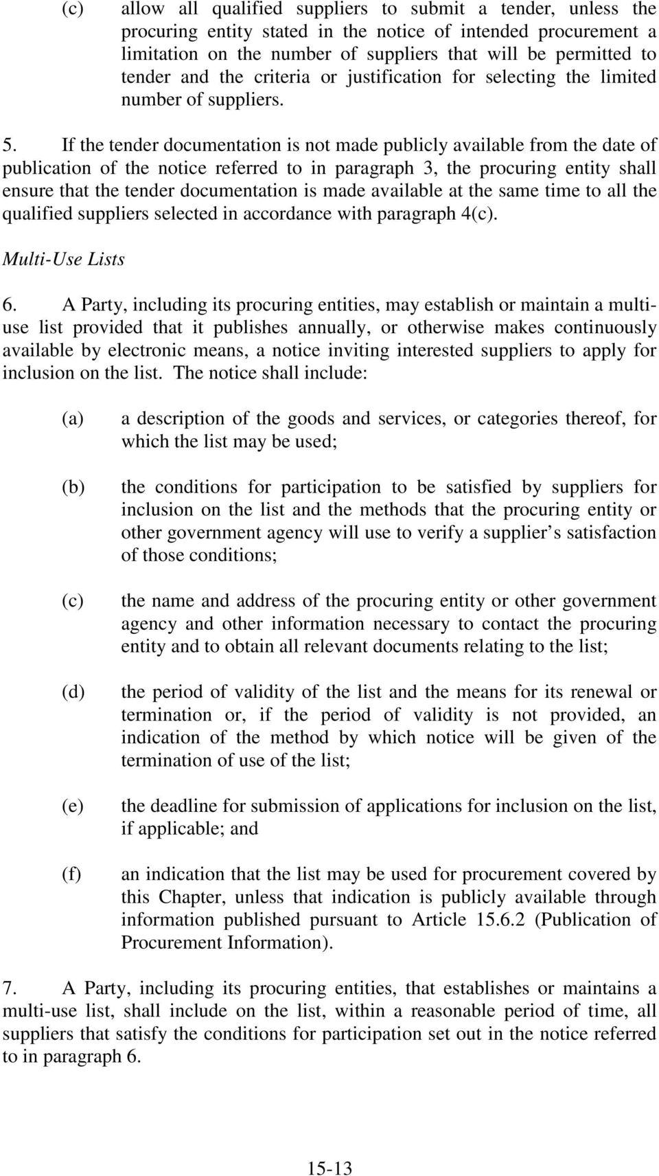 If the tender documentation is not made publicly available from the date of publication of the notice referred to in paragraph 3, the procuring entity shall ensure that the tender documentation is
