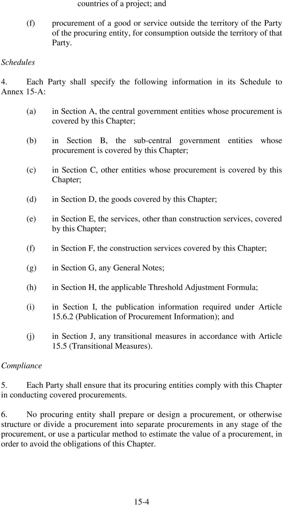in Section B, the sub-central government entities whose procurement is covered by this Chapter; in Section C, other entities whose procurement is covered by this Chapter; in Section D, the goods
