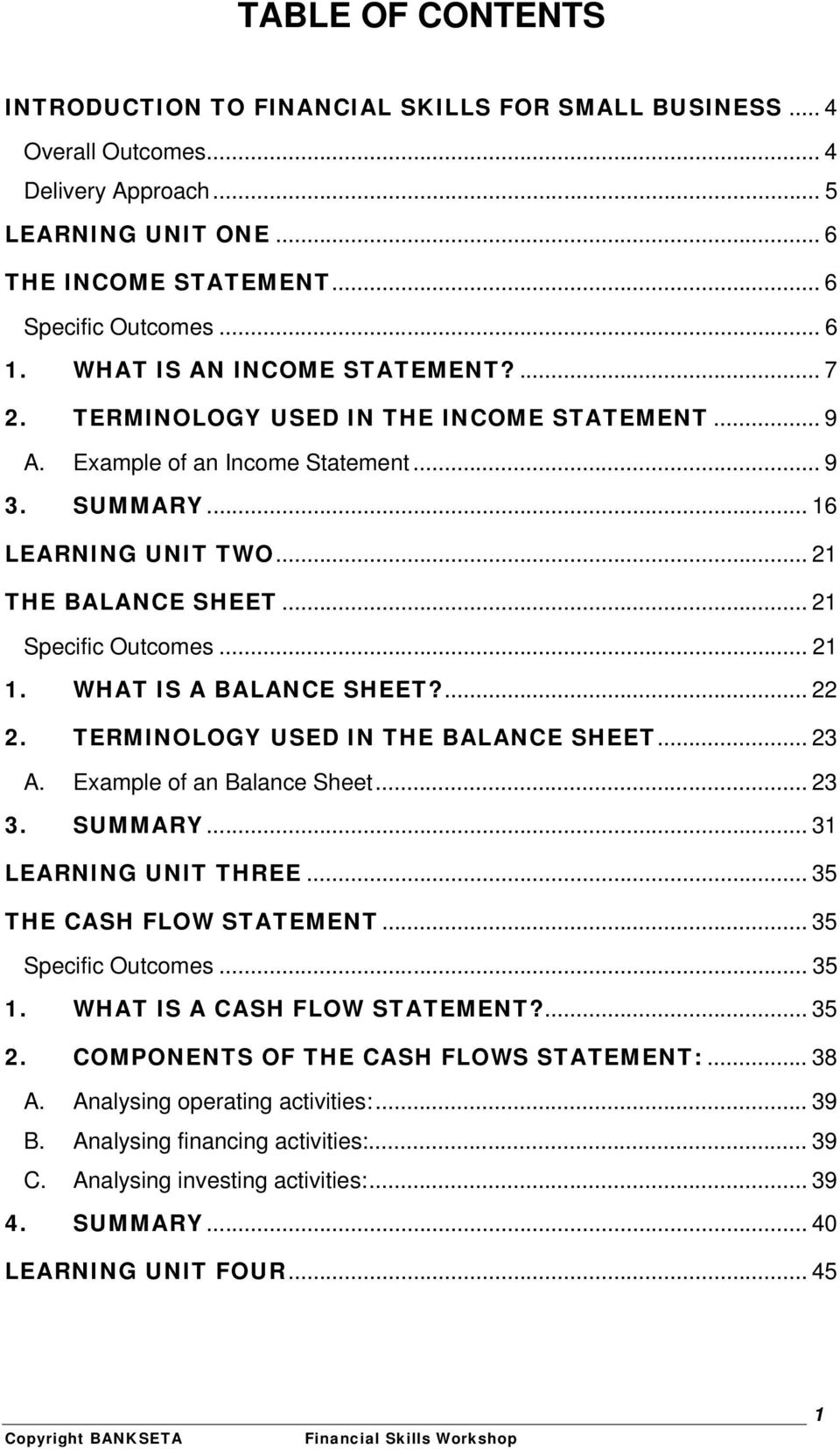 .. 21 Specific Outcomes... 21 1. WHAT IS A BALANCE SHEET?... 22 2. TERMINOLOGY USED IN THE BALANCE SHEET... 23 A. Example of an Balance Sheet... 23 3. SUMMARY... 31 LEARNING UNIT THREE.