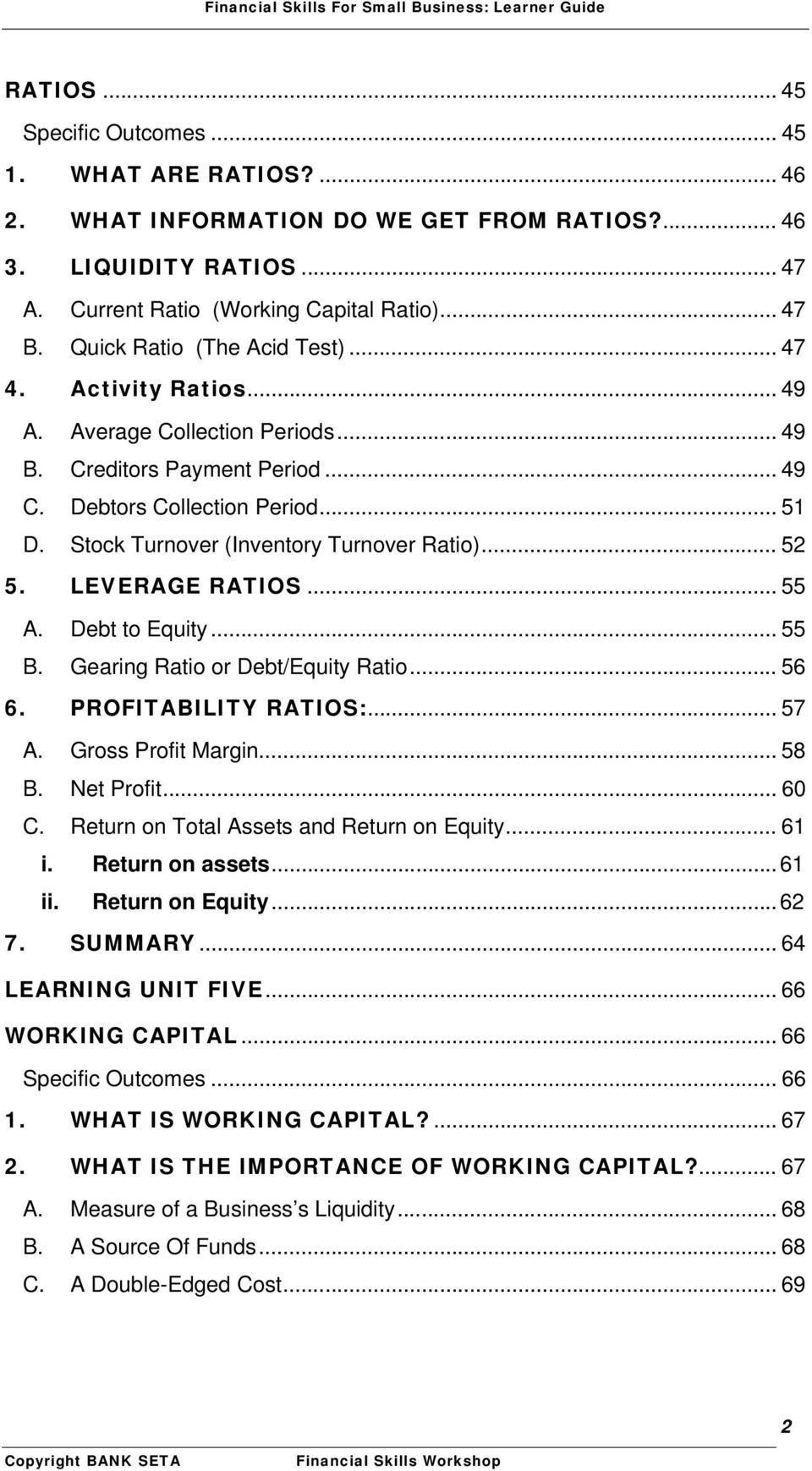 Stock Turnover (Inventory Turnover Ratio)... 52 5. LEVERAGE RATIOS... 55 A. Debt to Equity... 55 B. Gearing Ratio or Debt/Equity Ratio... 56 6. PROFITABILITY RATIOS:... 57 A. Gross Profit Margin.