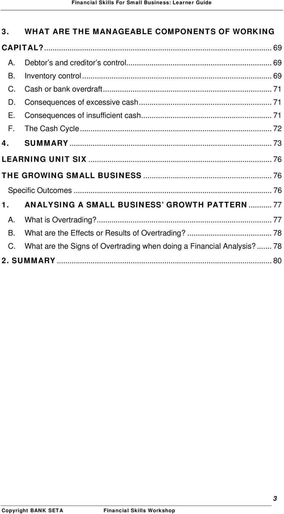 .. 73 LEARNING UNIT SIX... 76 THE GROWING SMALL BUSINESS... 76 Specific Outcomes... 76 1. ANALYSING A SMALL BUSINESS GROWTH PATTERN... 77 A.