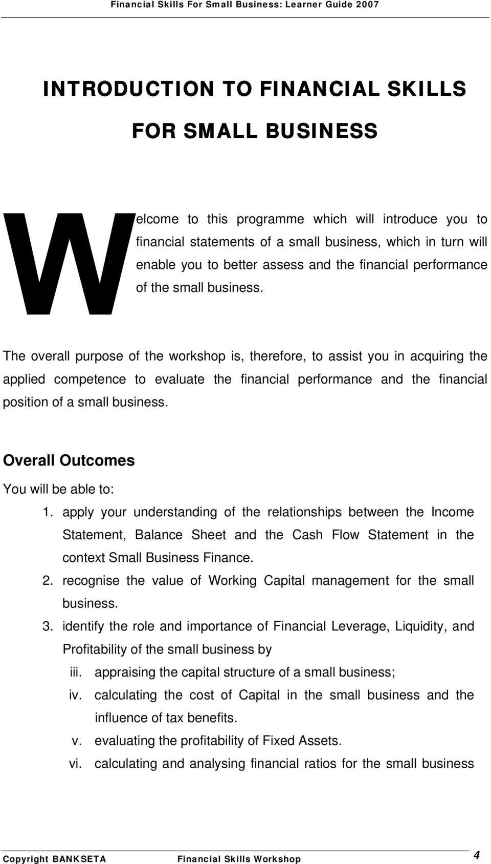 The overall purpose of the workshop is, therefore, to assist you in acquiring the applied competence to evaluate the financial performance and the financial position of a small business.