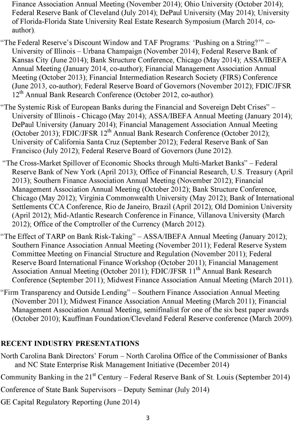 University of Illinois Urbana Champaign (November 2014); Federal Reserve Bank of Kansas City (June 2014); Bank Structure Conference, Chicago (May 2014); ASSA/IBEFA Annual Meeting (January 2014,