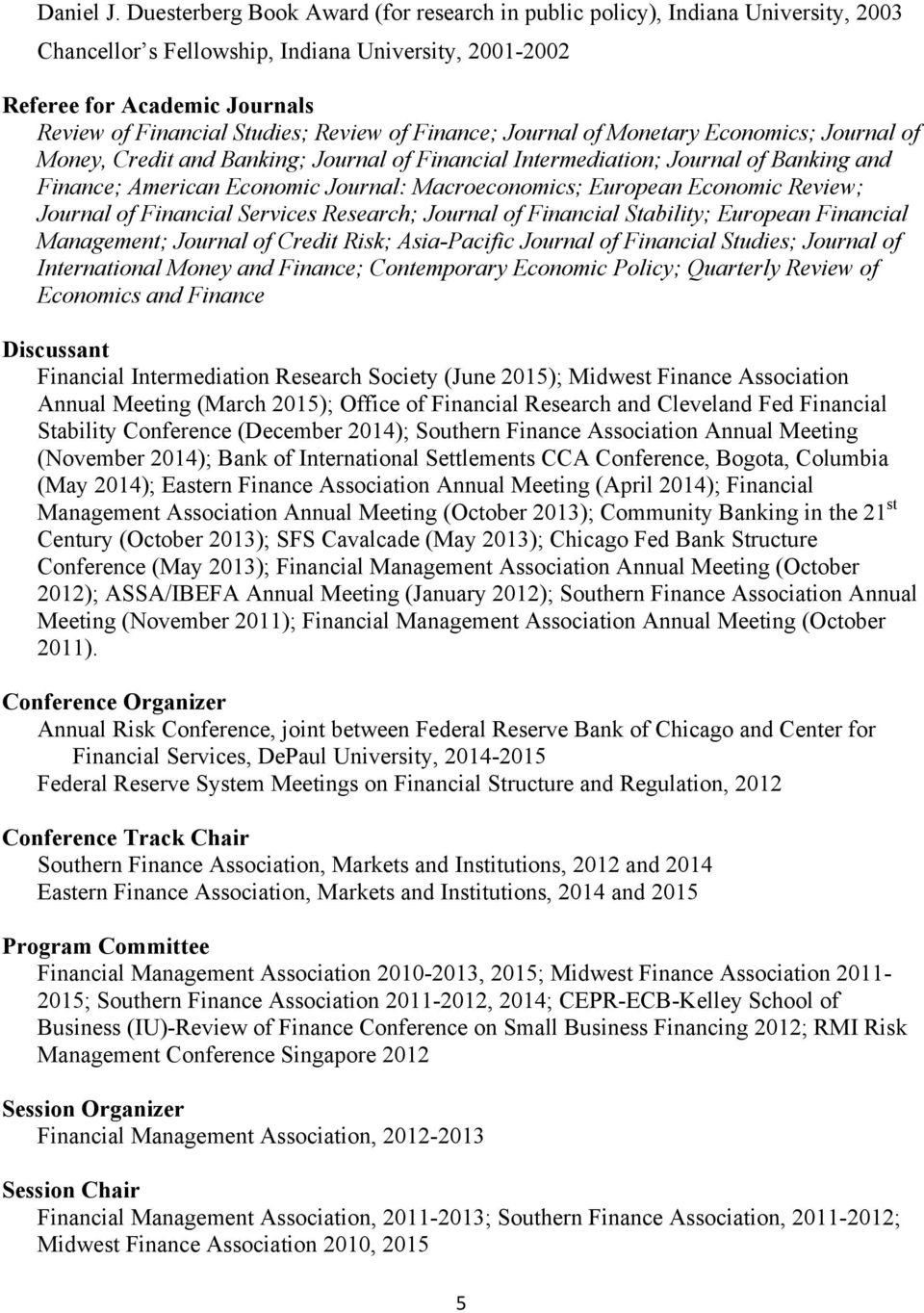 Review of Finance; Journal of Monetary Economics; Journal of Money, Credit and Banking; Journal of Financial Intermediation; Journal of Banking and Finance; American Economic Journal: Macroeconomics;