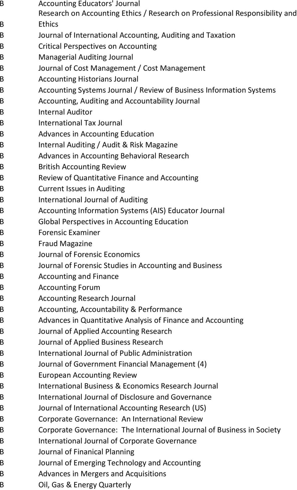 ccountability Journal Internal uditor International Tax Journal dvances in ccounting Education Internal uditing / udit & Risk Magazine dvances in ccounting ehavioral Research ritish ccounting Review