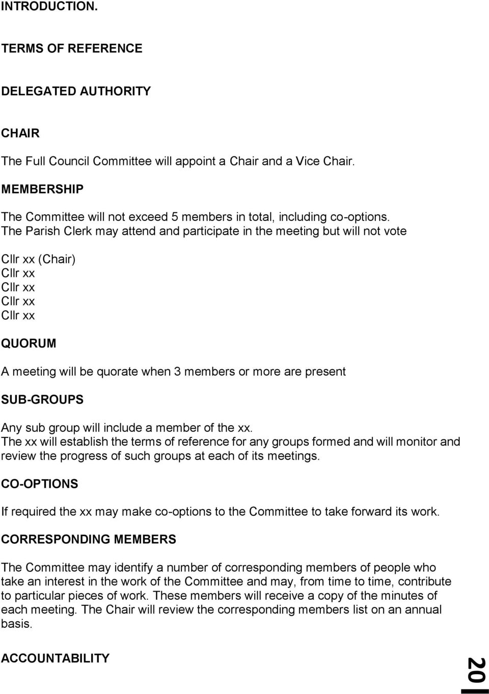 The Parish Clerk may attend and participate in the meeting but will not vote Cllr xx (Chair) Cllr xx Cllr xx Cllr xx Cllr xx QUORUM A meeting will be quorate when 3 members or more are present