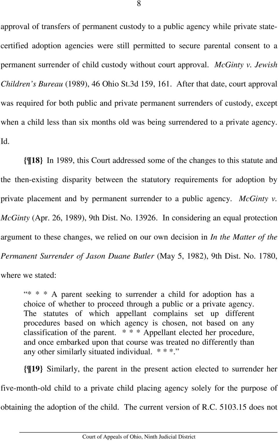 After that date, court approval was required for both public and private permanent surrenders of custody, except when a child less than six months old was being surrendered to a private agency. Id.
