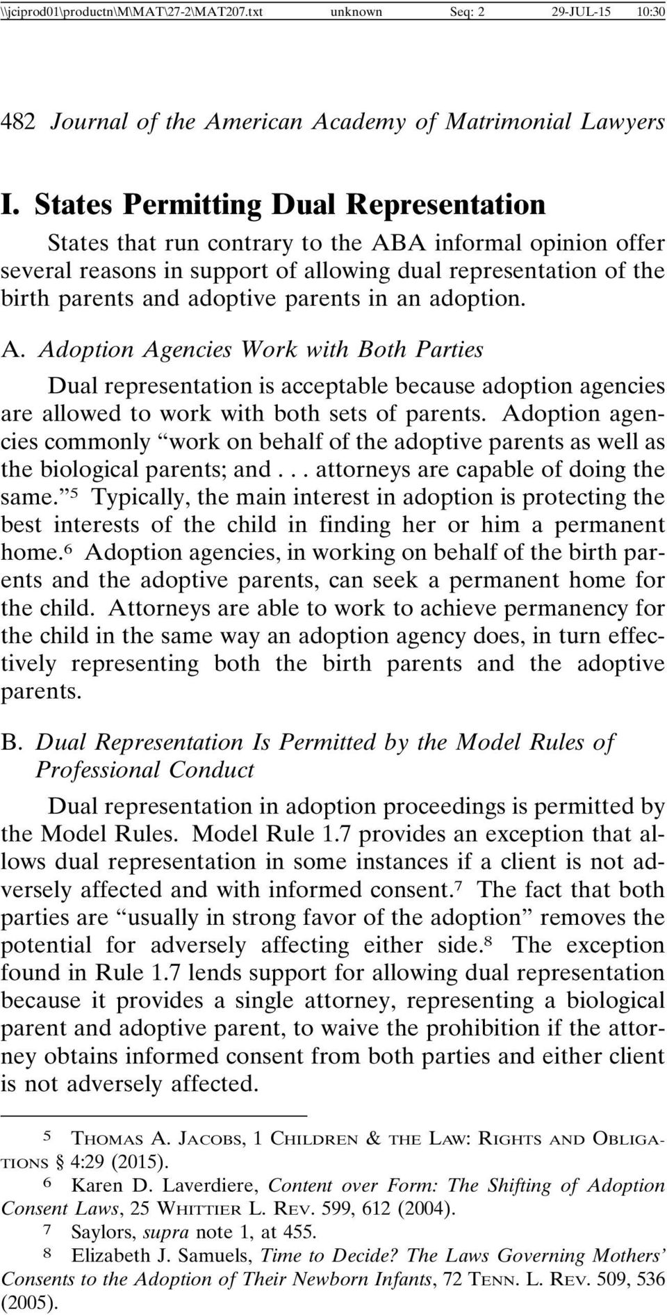 in an adoption. A. Adoption Agencies Work with Both Parties Dual representation is acceptable because adoption agencies are allowed to work with both sets of parents.