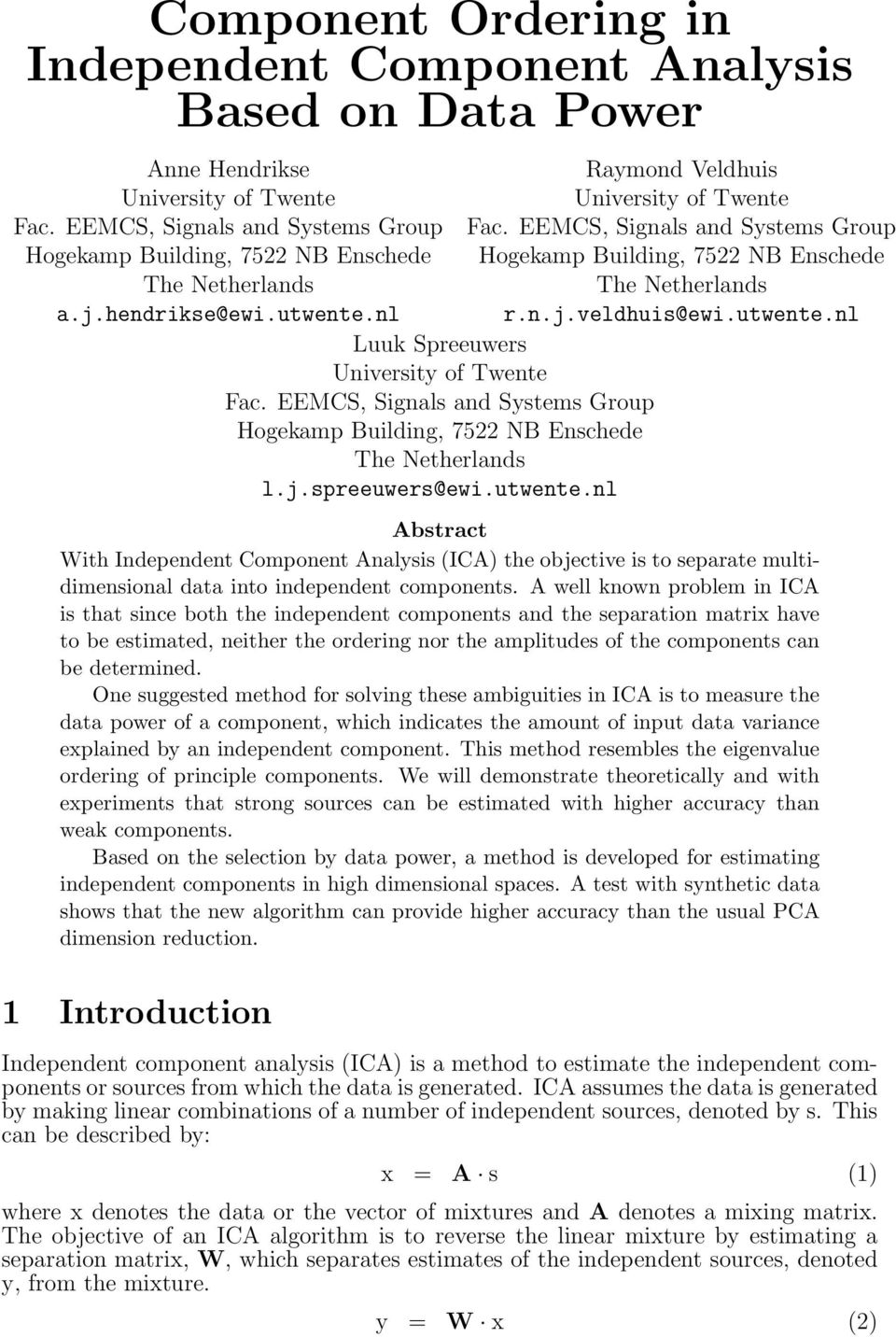 nl r.n.j.veldhuis@ewi.utwente.nl Luuk Spreeuwers University of Twente Fac. EEMCS, Signals and Systems Group Hogekamp Building, 7522 NB Enschede The Netherlands l.j.spreeuwers@ewi.utwente.nl Abstract With Independent Component Analysis (ICA) the objective is to separate multidimensional data into independent components.