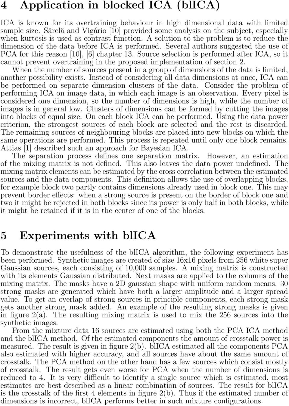 A solution to the problem is to reduce the dimension of the data before ICA is performed. Several authors suggested the use of PCA for this reason [1], [6] chapter 13.