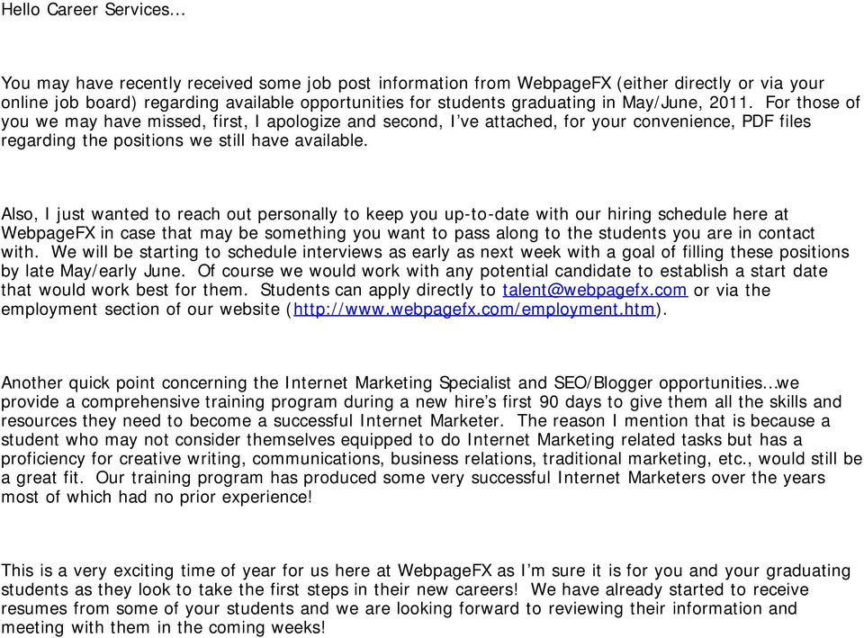 Also, I just wanted to reach out personally to keep you up-to-date with our hiring schedule here at WebpageFX in case that may be something you want to pass along to the students you are in contact