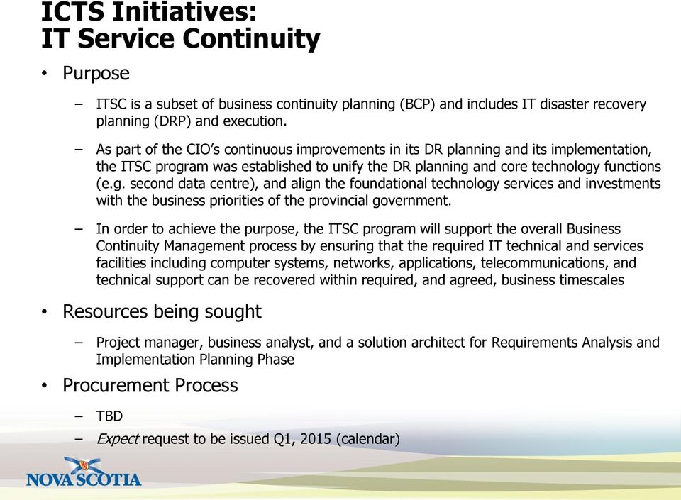 and its implementation, the ITSC program was established to unify the DR planning and core technology functions (e.g. second data centre), and align the foundational technology services and investments with the business priorities of the provincial government.