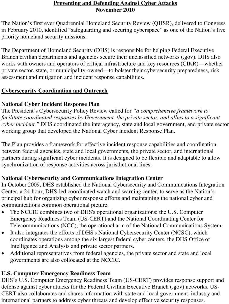 The Department of Homeland Security (DHS) is responsible for helping Federal Executive Branch civilian departments and agencies secure their unclassified networks (.gov).