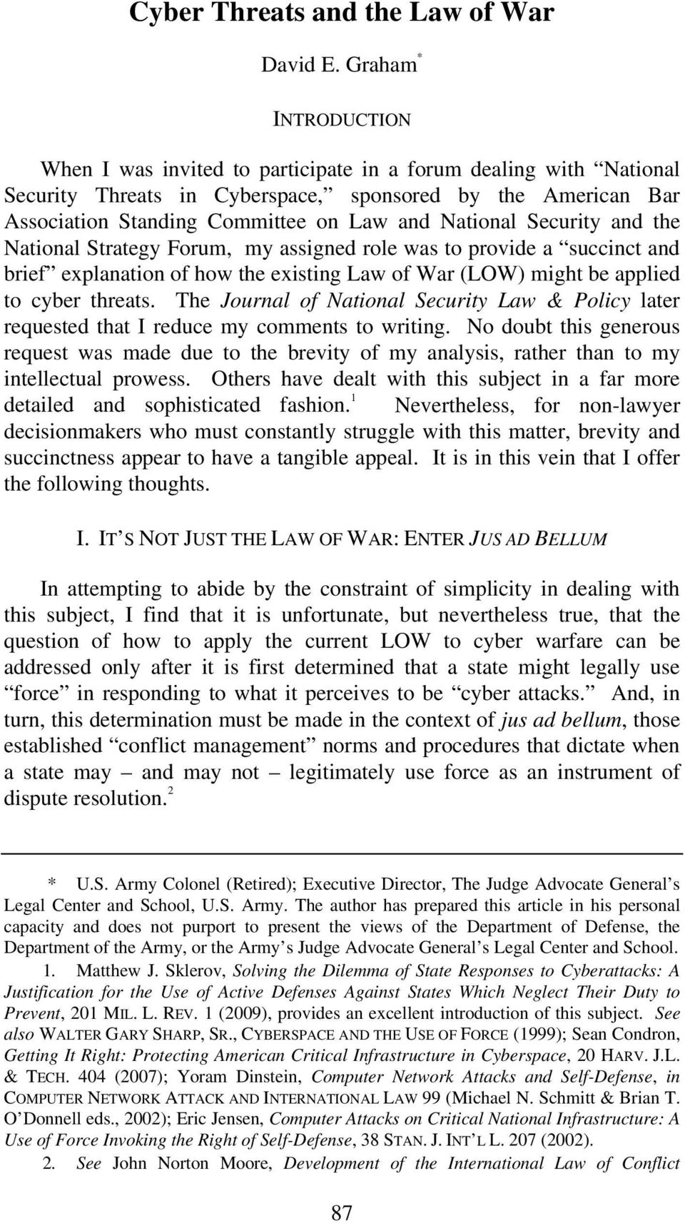 National Security and the National Strategy Forum, my assigned role was to provide a succinct and brief explanation of how the existing Law of War (LOW) might be applied to cyber threats.