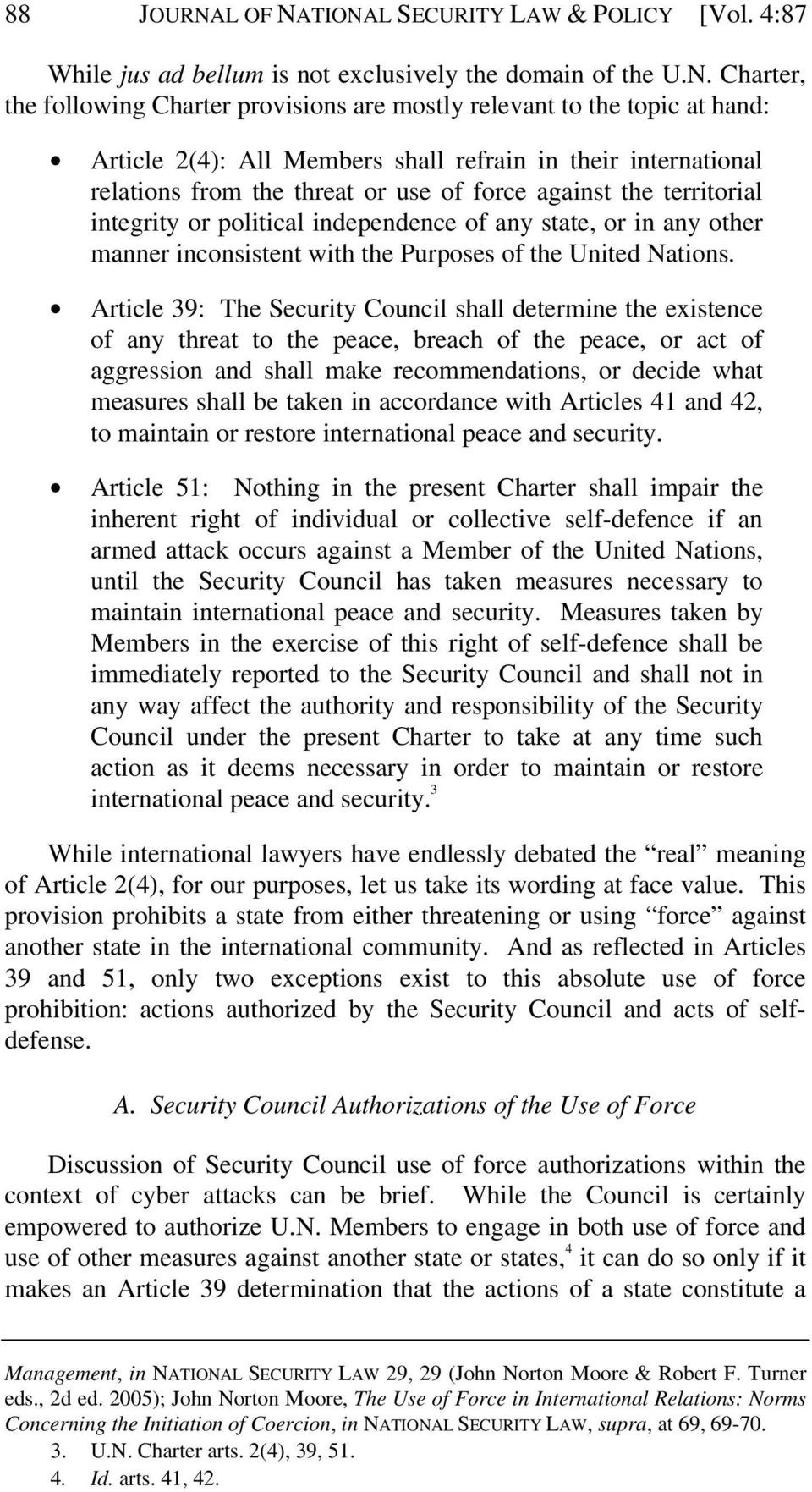TIONAL SECURITY LAW & POLICY [Vol. 4:87 While jus ad bellum is not exclusively the domain of the U.N. Charter, the following Charter provisions are mostly relevant to the topic at hand: $ Article