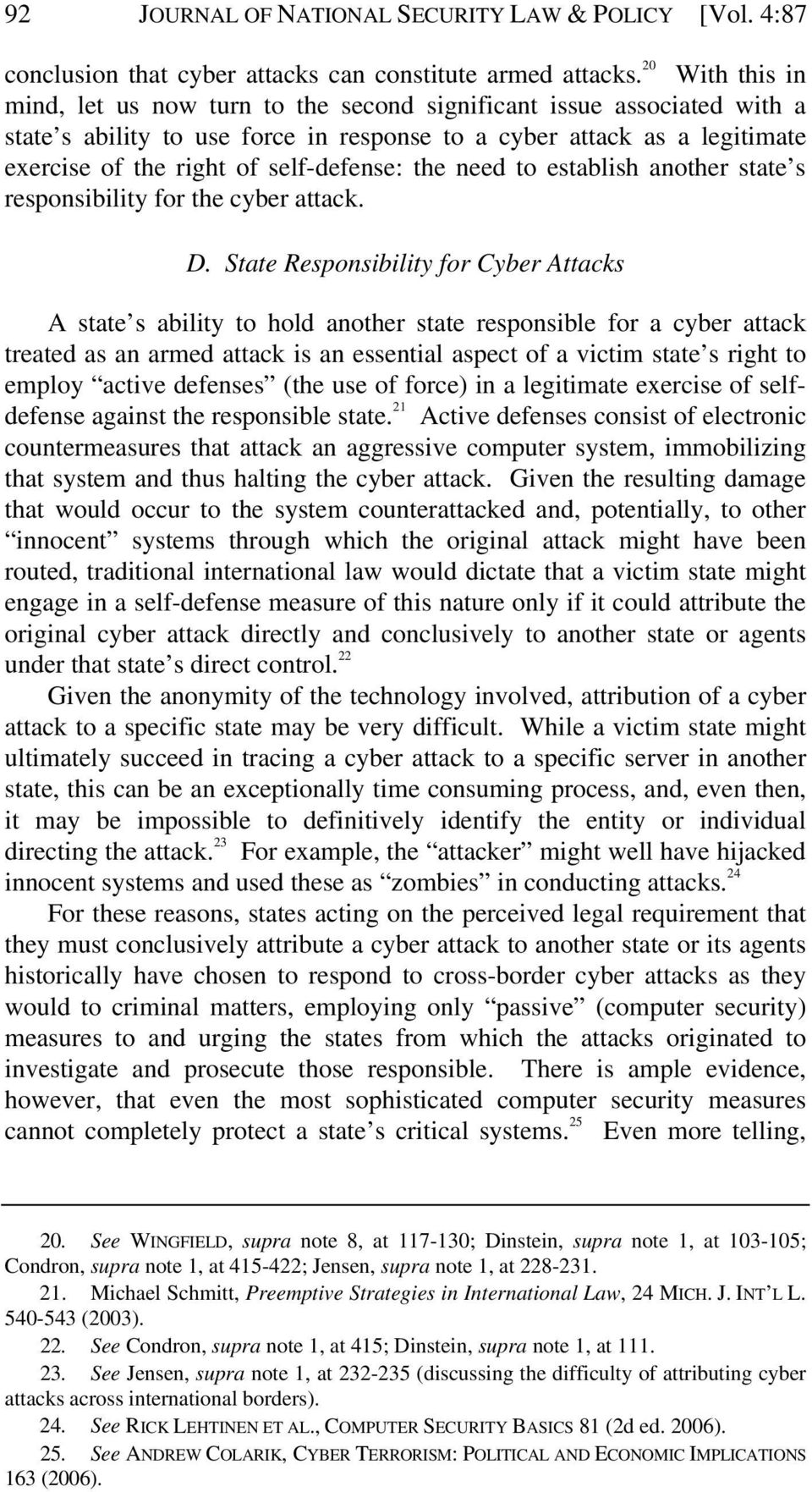 self-defense: the need to establish another state s responsibility for the cyber attack. D.