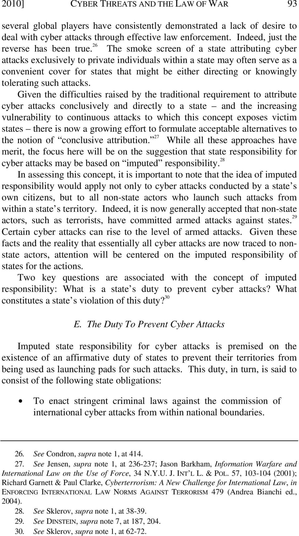 26 The smoke screen of a state attributing cyber attacks exclusively to private individuals within a state may often serve as a convenient cover for states that might be either directing or knowingly