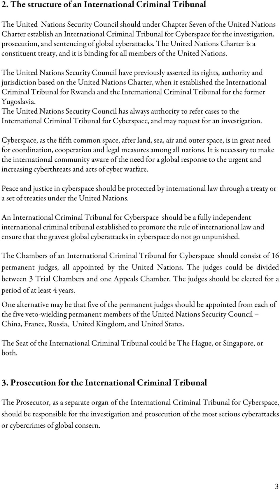 The United Nations Security Council have previously asserted its rights, authority and jurisdiction based on the United Nations Charter, when it established the International Criminal Tribunal for