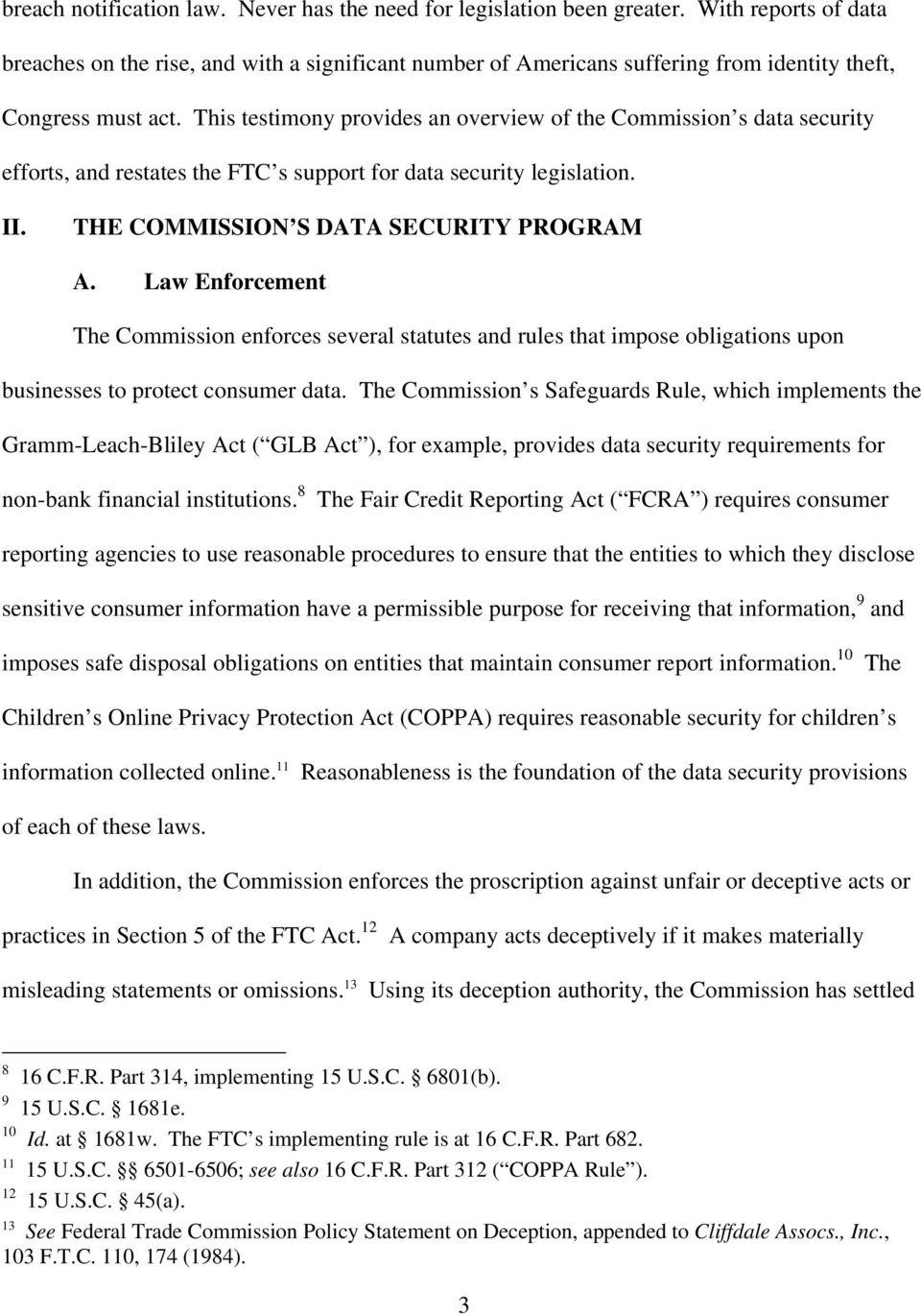 This testimony provides an overview of the Commission s data security efforts, and restates the FTC s support for data security legislation. II. THE COMMISSION S DATA SECURITY PROGRAM A.