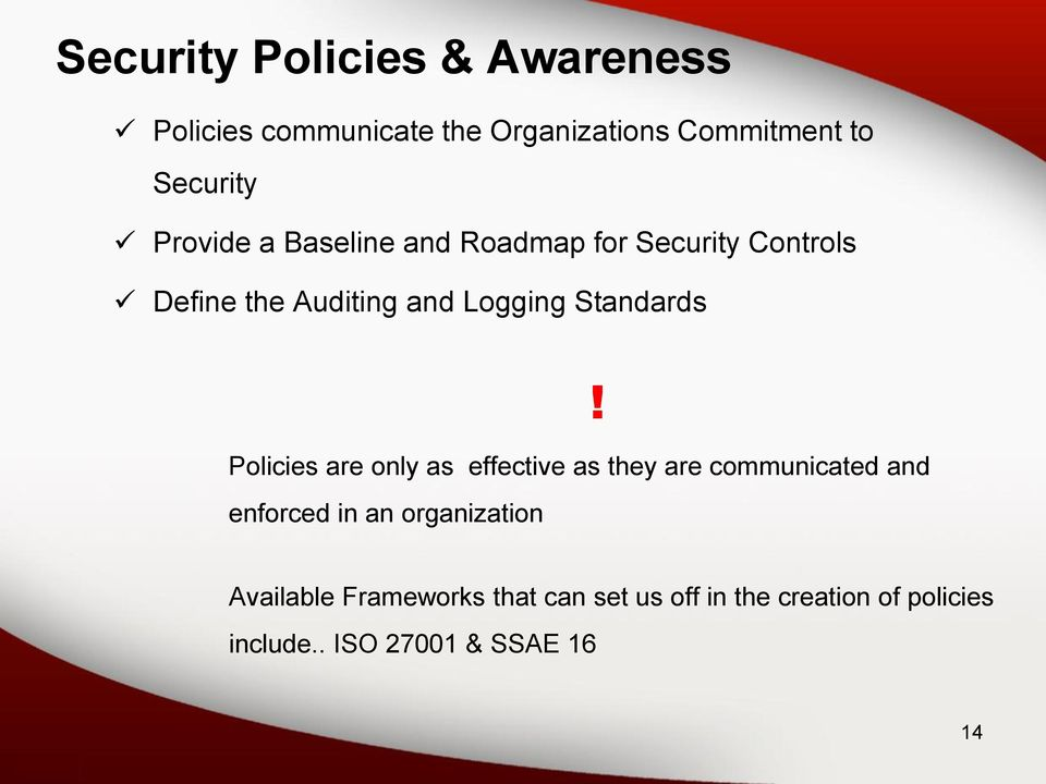 Policies are only as effective as they are communicated and enforced in an organization!