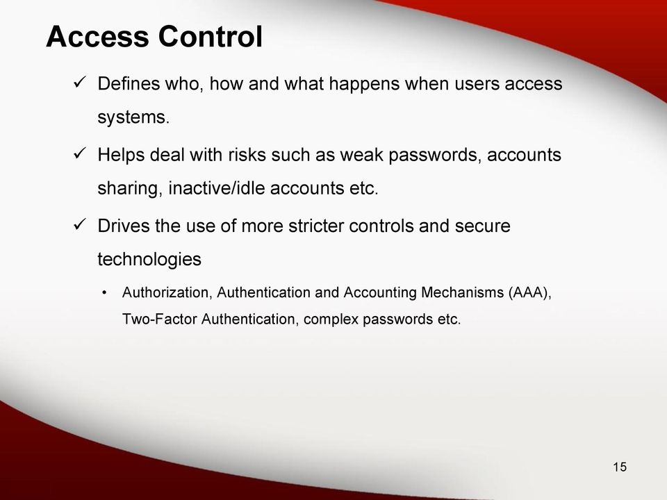 etc. Drives the use of more stricter controls and secure technologies Authorization,
