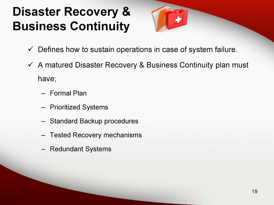 A matured Disaster Recovery & Business Continuity plan must have;