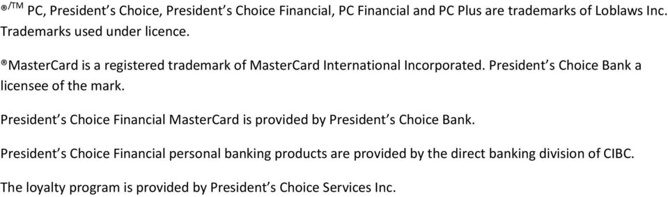 President s Choice Bank a licensee of the mark. President s Choice Financial MasterCard is provided by President s Choice Bank.