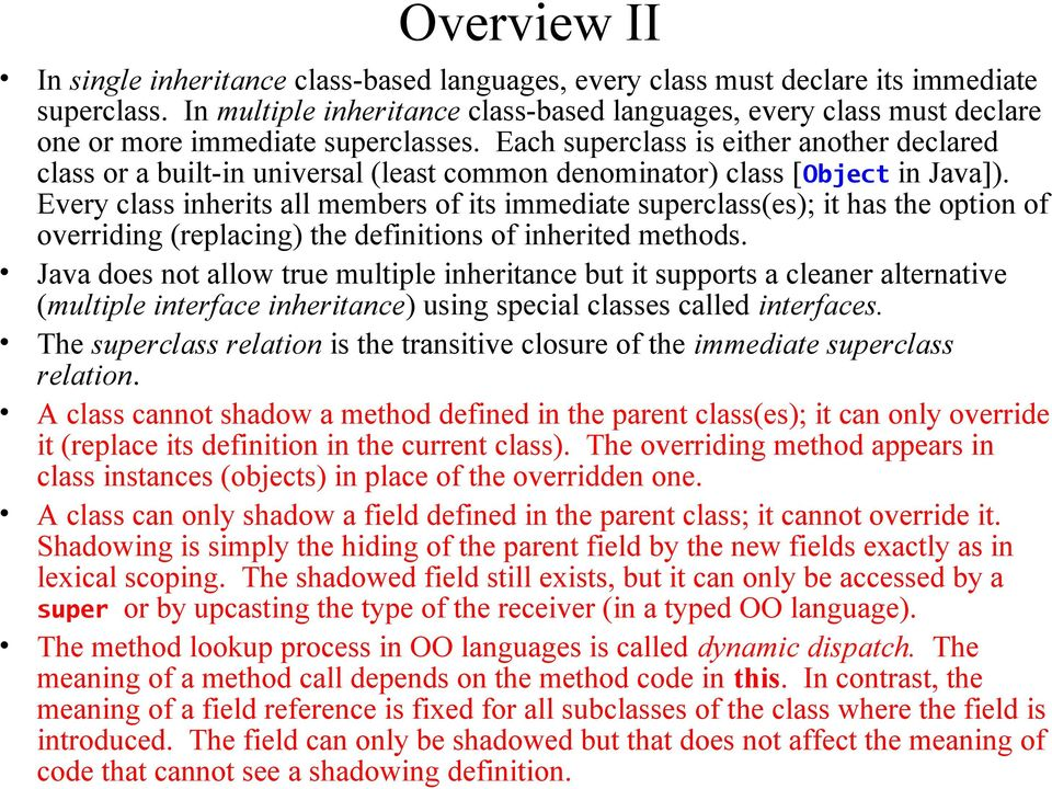 Each superclass is either another declared class or a built-in universal (least common denominator) class [Object in Java]).