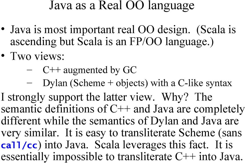 The semantic definitions of C++ and Java are completely different while the semantics of Dylan and Java are very similar.