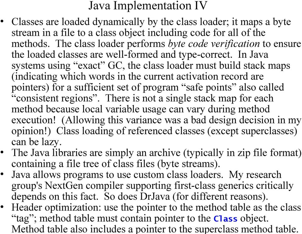 In Java systems using exact GC, the class loader must build stack maps (indicating which words in the current activation record are pointers) for a sufficient set of program safe points also called