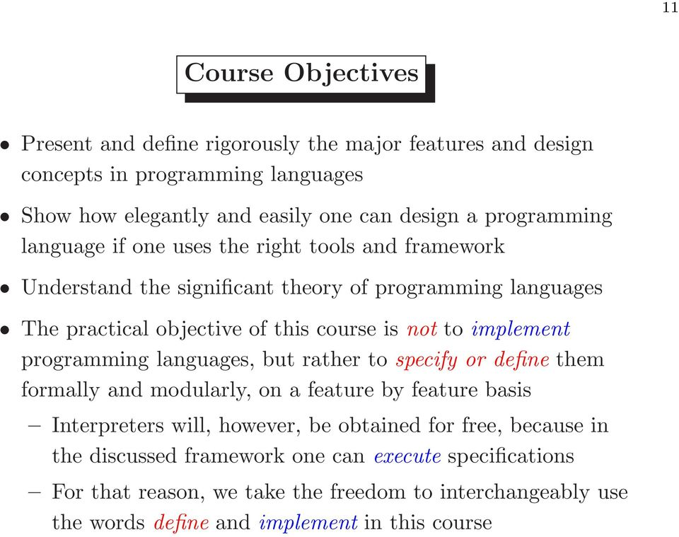 to implement programming languages, but rather to specify or define them formally and modularly, on a feature by feature basis Interpreters will, however, be obtained