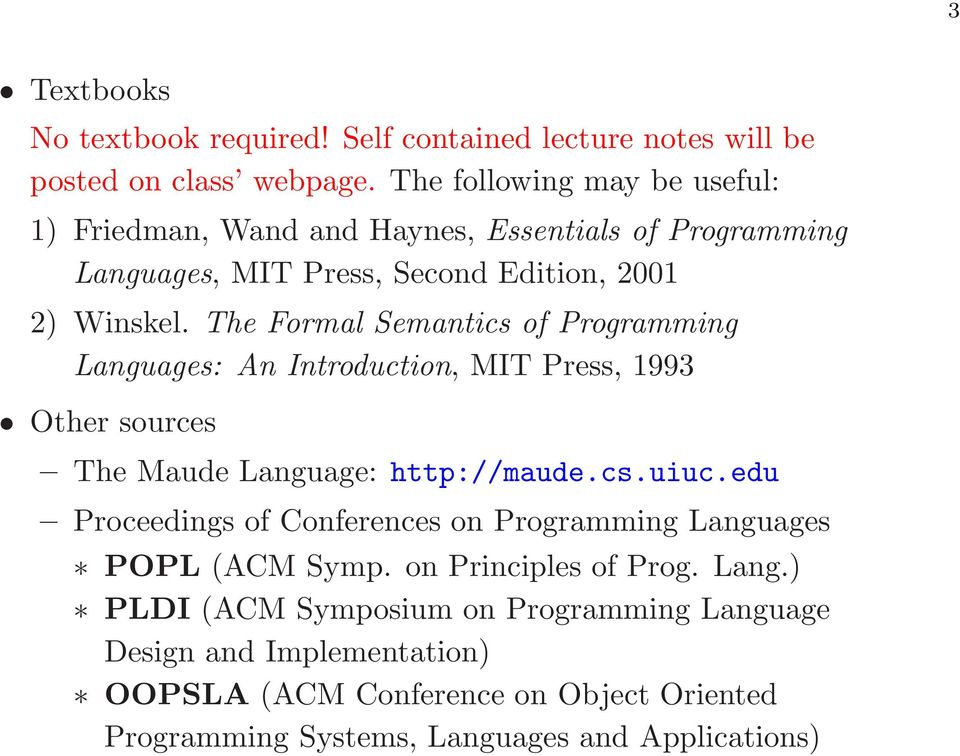 The Formal Semantics of Programming Languages: An Introduction, MIT Press, 1993 Other sources The Maude Language: http://maude.cs.uiuc.
