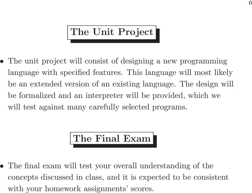 The design will be formalized and an interpreter will be provided, which we will test against many carefully selected
