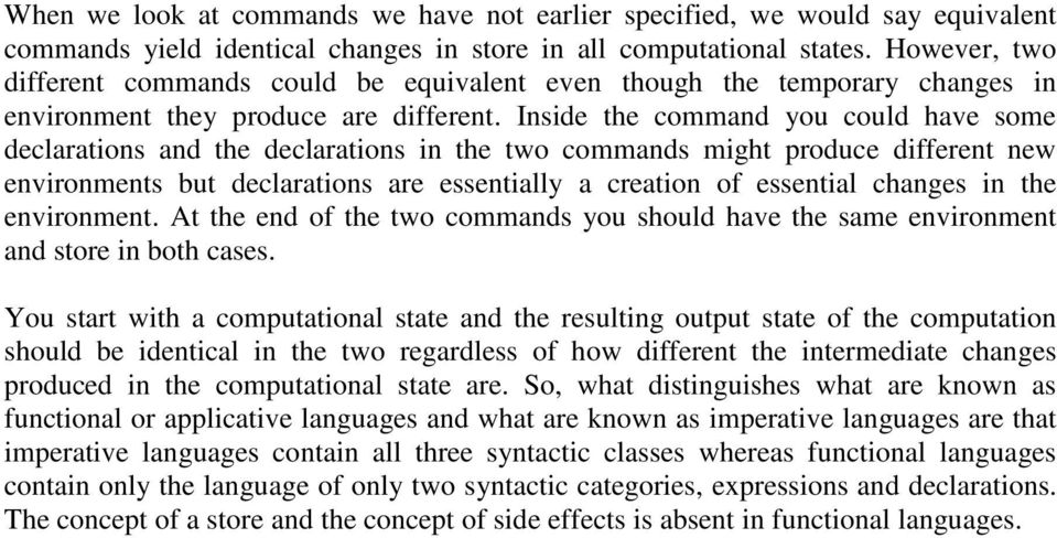 Inside the command you could have some declarations and the declarations in the two commands might produce different new environments but declarations are essentially a creation of essential changes