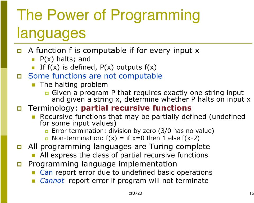 partially defined (undefined for some input values) Error termination: division by zero (3/0 has no value) Non-termination: f(x) = if x=0 then 1 else f(x-2) All programming languages are Turing