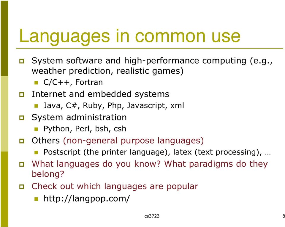 Perl, bsh, csh Others (non-general purpose languages) Postscript (the printer language), latex (text processing),