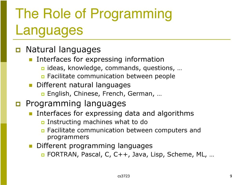 Programming languages Interfaces for expressing data and algorithms Instructing machines what to do Facilitate
