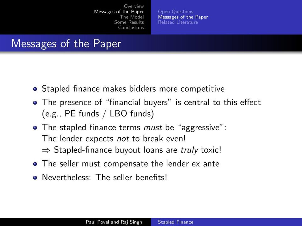 , PE funds / LBO funds) The stapled finance terms must be aggressive : The lender expects not