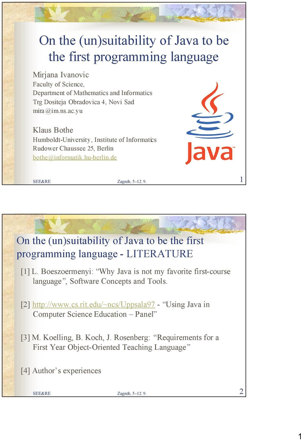 1 On the (un)suitability of Java to be the first programming language - LITERATURE [1] L. Boeszoermenyi: Why Java is not my favorite first-course language, Software Concepts and Tools.
