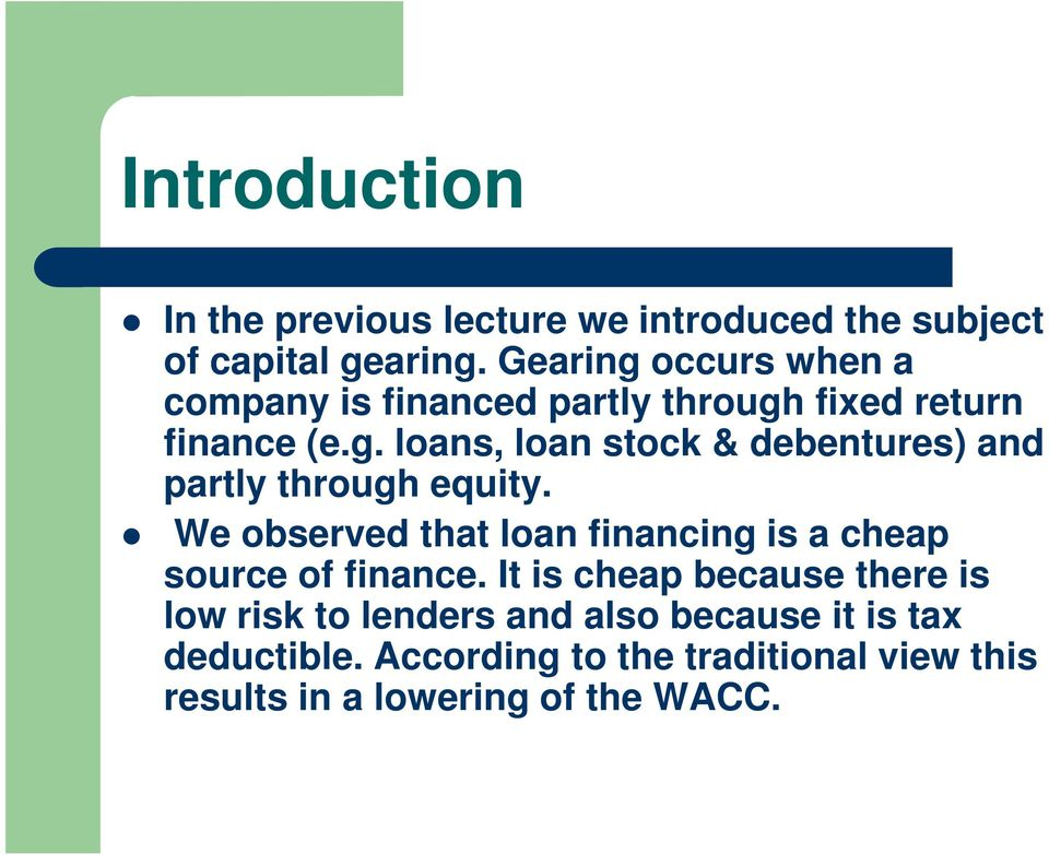 We observed that loan financing is a cheap source of finance.